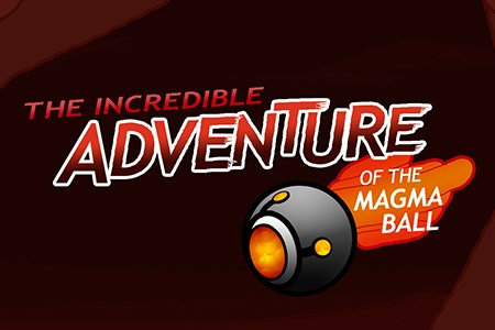 The Incredible Adventure of the Magma Ball